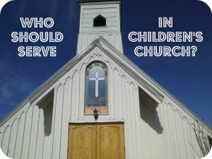 Who should Serve in Children's Ministry?