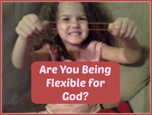 Are You Being Flexible for God?