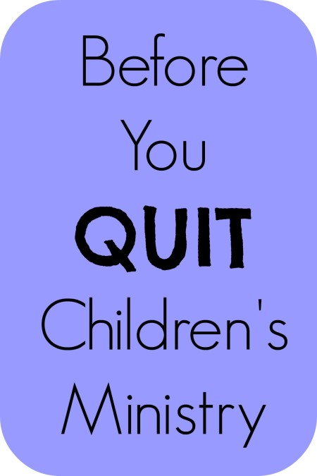 Before You Quit Children's Ministry