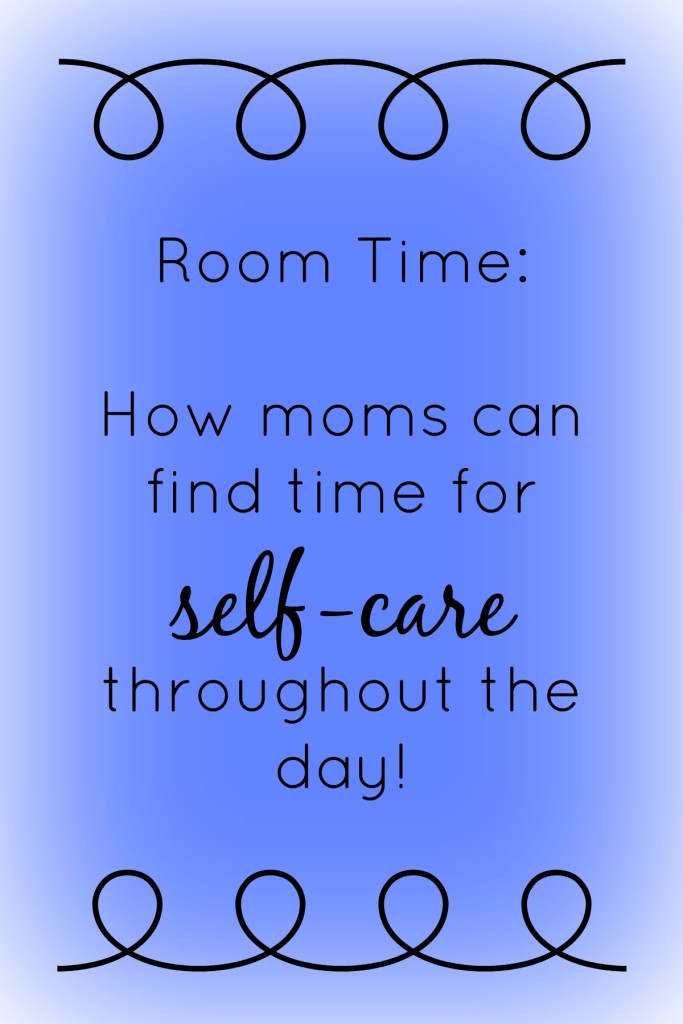 Room Time and Self Care for Moms