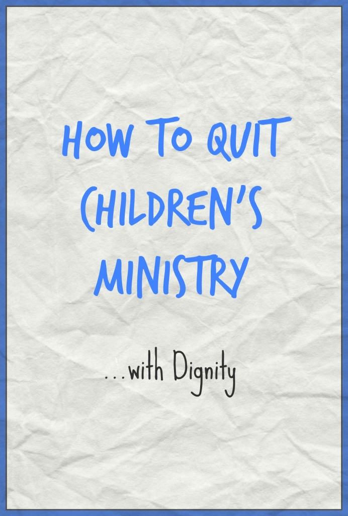 How to Quit Children's Ministry with Dignity